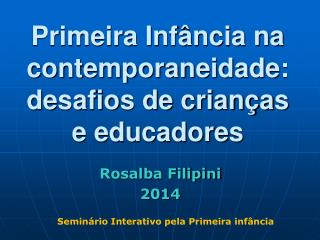 Primeira Inf�ncia na contemporaneidade: desafios de crian�as e educadores