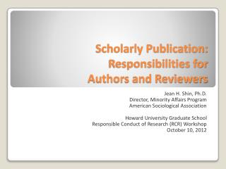 Scholarly Publication: Responsibilities for  Authors and Reviewers
