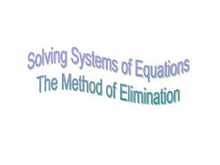 Solving Systems of Equations The Method of Elimination