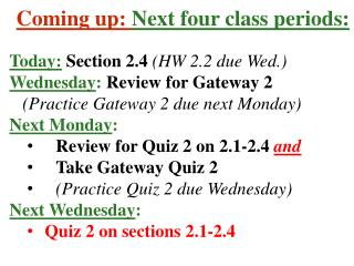 Coming up:  Next four class periods: Today: Section 2.4  (HW 2.2 due Wed.)