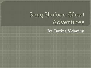 Snug Harbor: Ghost Adventures