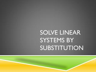 Solve Linear Systems by Substitution