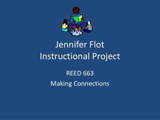 Jennifer  Flot Instructional Project