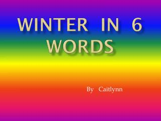 Winter  in  6 words