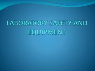 LABORATORY SAFETY AND EQUIPMENT