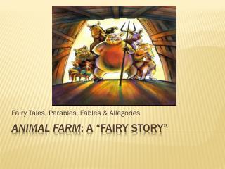"""Animal Farm : A """"Fairy Story"""""""