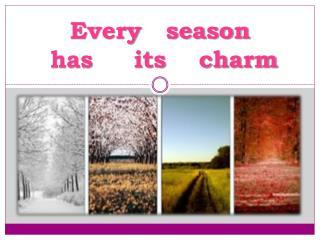 Every   season  has     its    charm