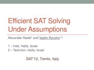 E fficient SAT  S olving  u nder  A ssumptions