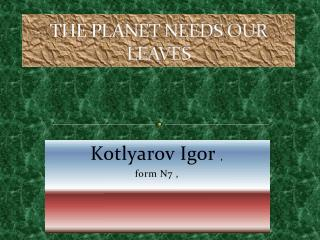 THE PLANET NEEDS OUR LEAVES