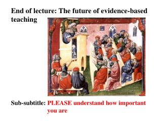 End of lecture: The future of evidence-based teaching