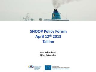 SNOOP Policy Forum April 12 th  2013 Tallinn