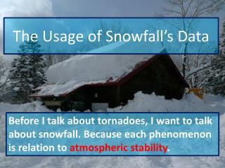 The Usage of Snowfall�s Data