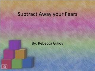 Subtract Away your Fears
