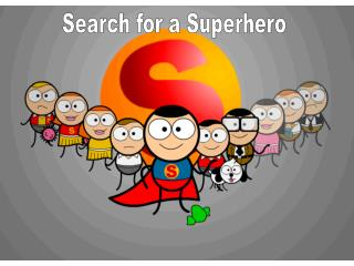 Search for a Superhero
