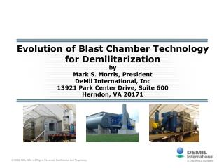 Evolution of Blast Chamber Technology for Demilitarization by Mark S. Morris, President DeMil International, Inc 13921 P