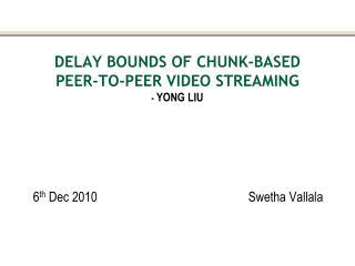 Delay Bounds of  ChuNk -Based  Peer-to-Peer Video Streaming -  Yong Liu