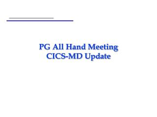 PG All Hand Meeting CICS-MD Update