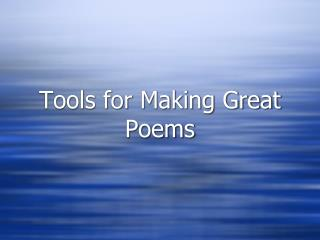 Tools for Making Great Poems