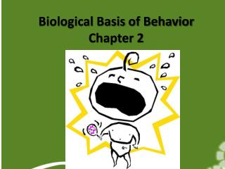 Biological Basis of Behavior Chapter 2