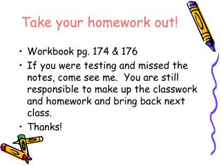 Take your homework out!