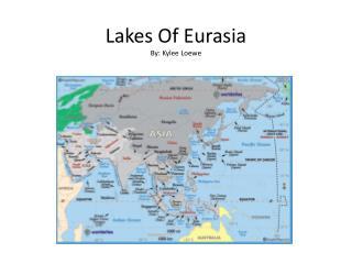 Lakes Of  Eurasia By: Kylee Loewe