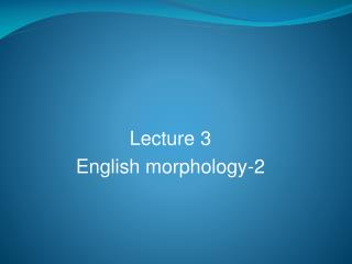 Lecture 3 English morphology-2