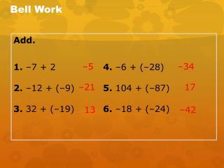Add . 1.  –7 + 2 4.  –6 + (–28) 2.  –12 + (–9 )  5.  104 + (–87)