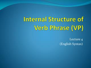 Internal Structure of Verb Phrase (VP)