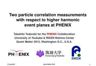 Takahito Todoroki  for the  PHENIX  Collaboration University of Tsukuba & RIKEN  Nishina  Center