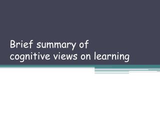 Brief summary of  c ognitive views on learning