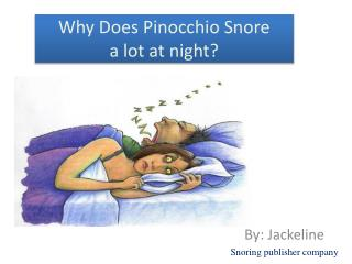 Why Does Pinocchio  Snore a  lot at night?