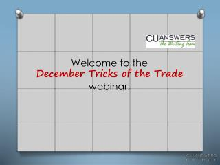 Welcome to the                                        December  Tricks of the Trade webinar!