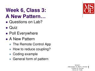 Week 6, Class 3: A New Pattern…