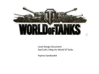 Level  D esign Document StarCraft 2 Map for World Of Tanks Pajman Sarafzadeh