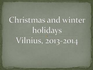 Christmas and winter holidays Vilnius, 201 3-2014