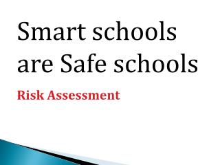Smart schools are Safe schools Risk Assessment