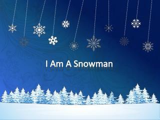 I Am A Snowman