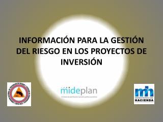 INFORMACIÓN PARA LA GESTIÓN DEL RIESGO EN LOS PROYECTOS DE INVERSIÓN