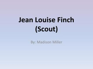 Jean Louise Finch (Scout)