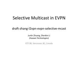 Selective Multicast in EVPN draft-zhang-l2vpn-evpn-selective-mcast