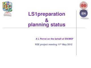 LS1preparation  &  planning status