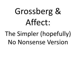 Grossberg & Affect: The Simpler (hopefully) No Nonsense Version