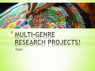 MULTI-GENRE RESEARCH PROJECTS!