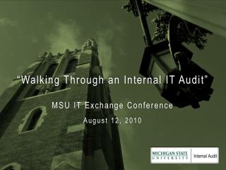 """Walking Through an Internal IT Audit"" MSU IT Exchange Conference August 12, 2010"