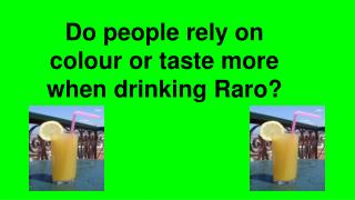 Do people rely on colour or taste more when drinking Raro?