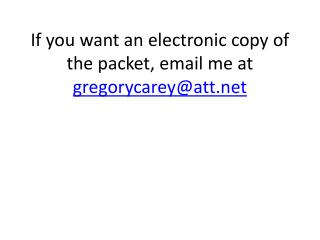 If you want an electronic copy of the packet, email me at  gregorycarey@att