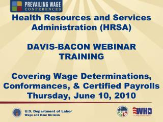 Health Resources and Services Administration HRSA  DAVIS-BACON WEBINAR  TRAINING  Covering Wage Determinations, Conforma