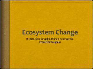 Ecosystem Change