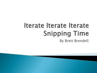Iterate  I terate Iterate Snipping Time