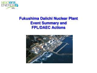 Fukushima Daiichi Nuclear Plant Event Summary and  FPL